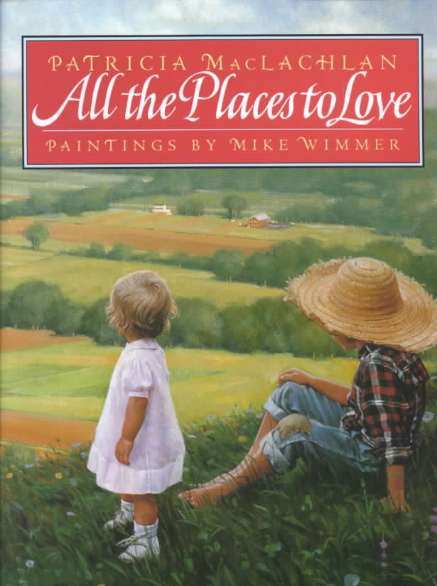 All the Places to Love By MacLachlan, Patricia/ Wimmer, Mike (ILT)